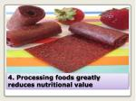 4 processing foods greatly reduces nutritional value