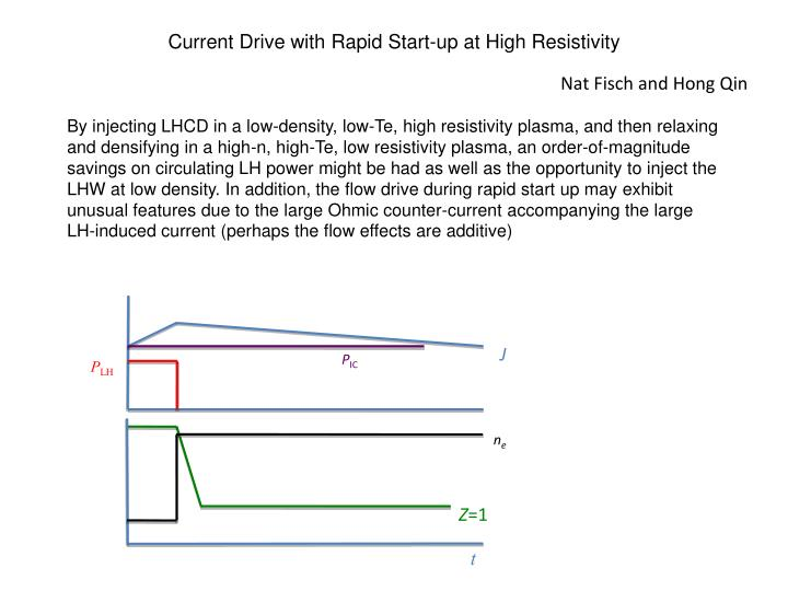 current drive with rapid start up at high resistivity n.