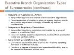 executive branch organization types of bureaucracies continued