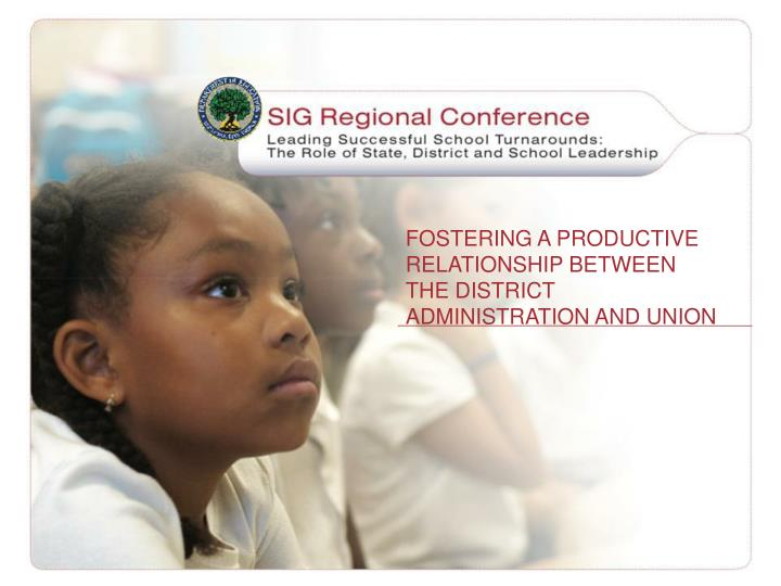 fostering a productive relationship between the district administration and union n.