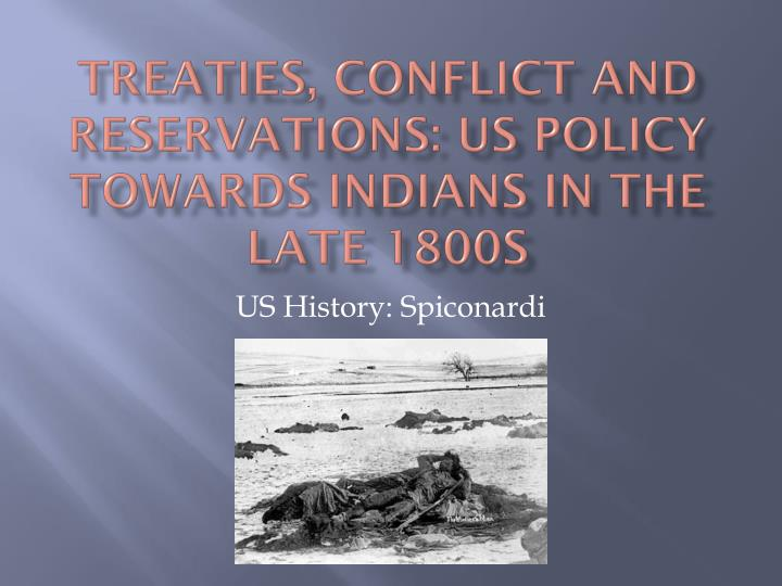 treaties conflict and reservations us policy towards indians in the late 1800s n.