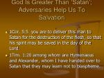 god is greater than satan adversaries help us to salvation