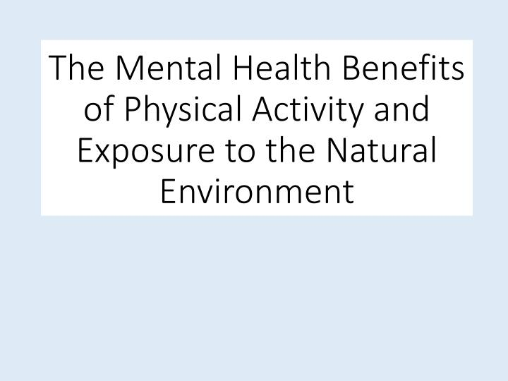 the mental health benefits of physical activity and exposure to the natural environment n.