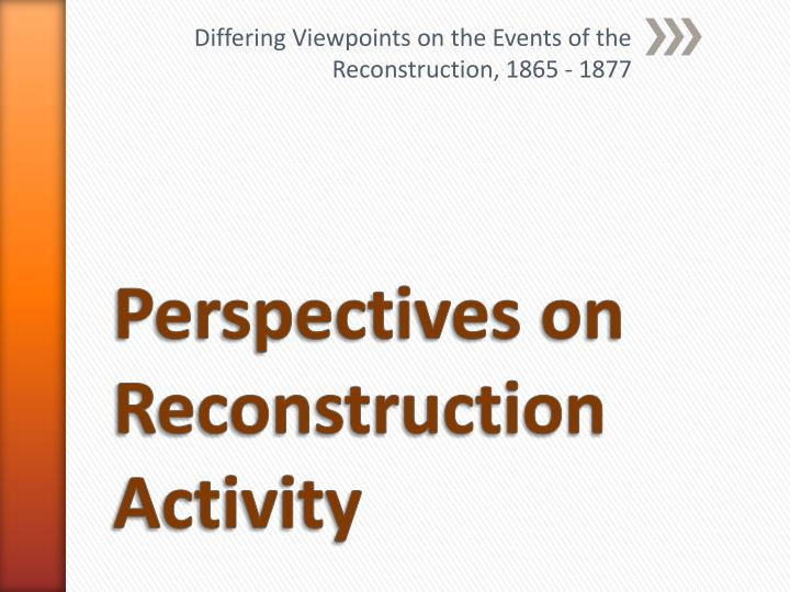 differing viewpoints on the events of the reconstruction 1865 1877 n.