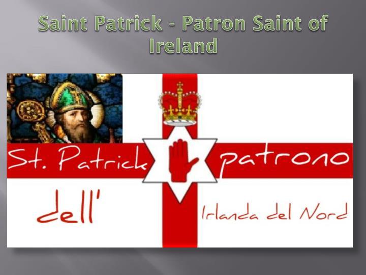 Saint Patrick - Patron Saint of Ireland