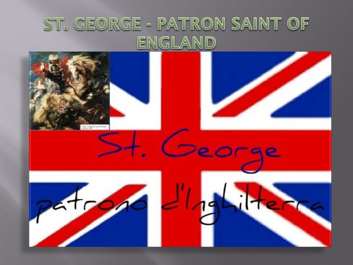 ST. GEORGE - PATRON SAINT OF ENGLAND
