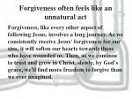 forgiveness often feels like an unnatural act