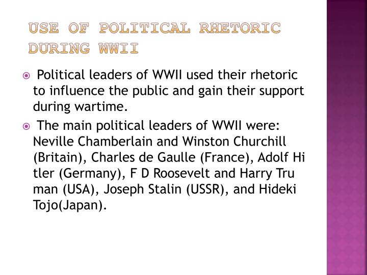 Political leaders of WWII used their rhetoric to influence the public and gain their support during ...