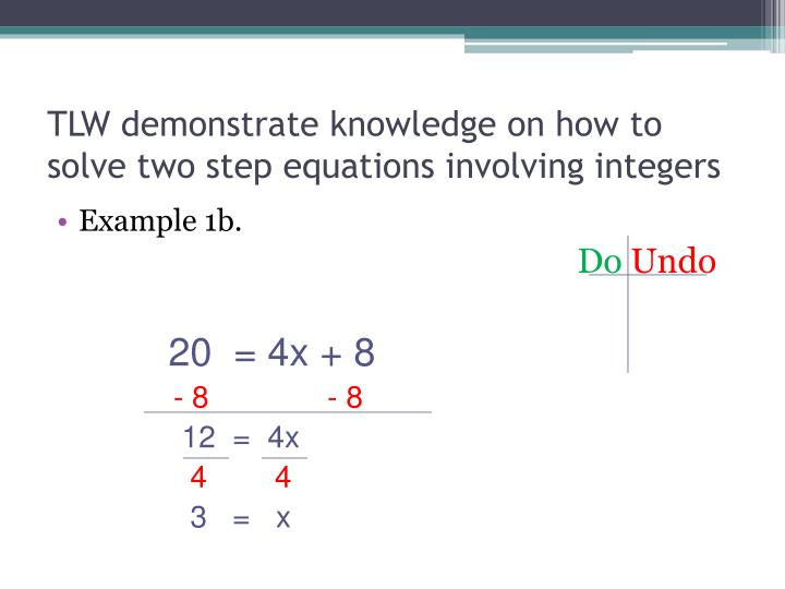 TLW demonstrate knowledge on how to solve two step equations involving integers