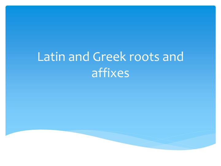 latin and greek roots and affixes n.