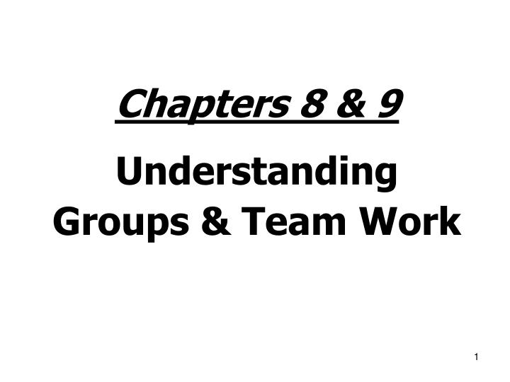 chapters 8 9 understanding groups team work n.