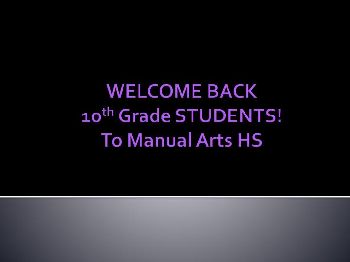 welcome back 10 th grade students to manual arts hs n.