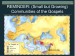 reminder small but growing communities of the gospels