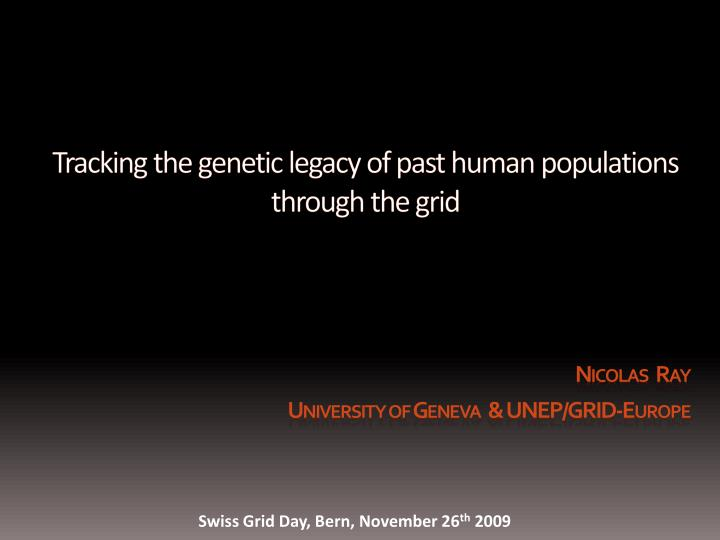tracking the genetic legacy of past human populations through the grid n.