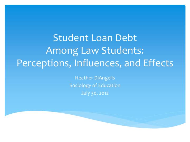 student loan debt among law students perceptions influences and effects n.
