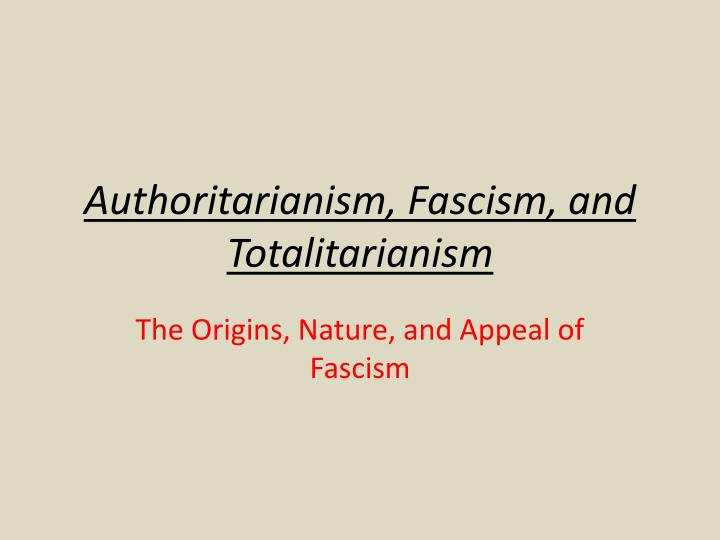 authoritarianism fascism and totalitarianism n.