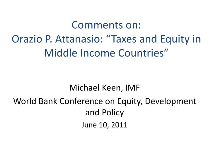 comments on orazio p attanasio taxes and equity in middle income c ountries n.