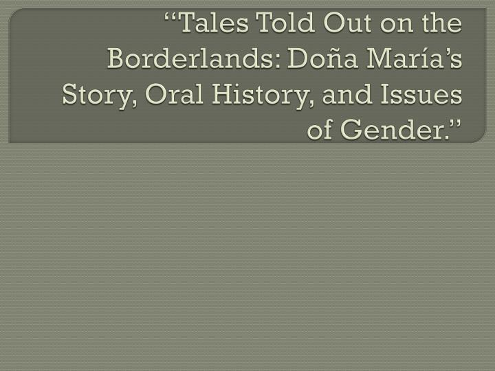 tales told out on the borderlands do a mar a s story oral history and issues of gender n.