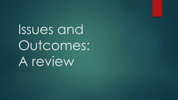 issues and outcomes a review n.