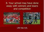 8 your school may have done away with winners and losers and competition