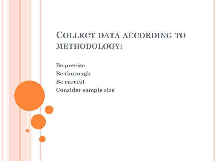 Collect data according to methodology: