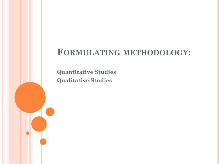 Formulating methodology: