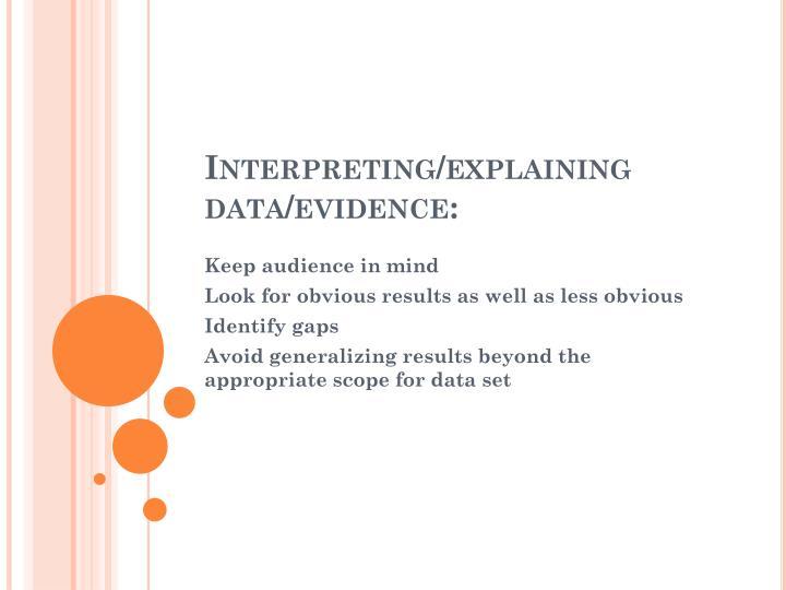 Interpreting/explaining data/evidence: