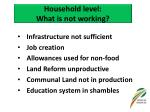 household level what is not working