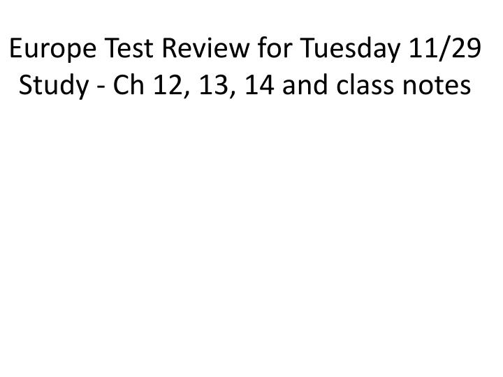 europe test review for tuesday 11 29 study ch 12 13 14 and class notes n.