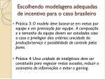 escolhendo modelagens adequadas de incentivo para o caso brasileiro1