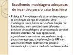 escolhendo modelagens adequadas de incentivo para o caso brasileiro3