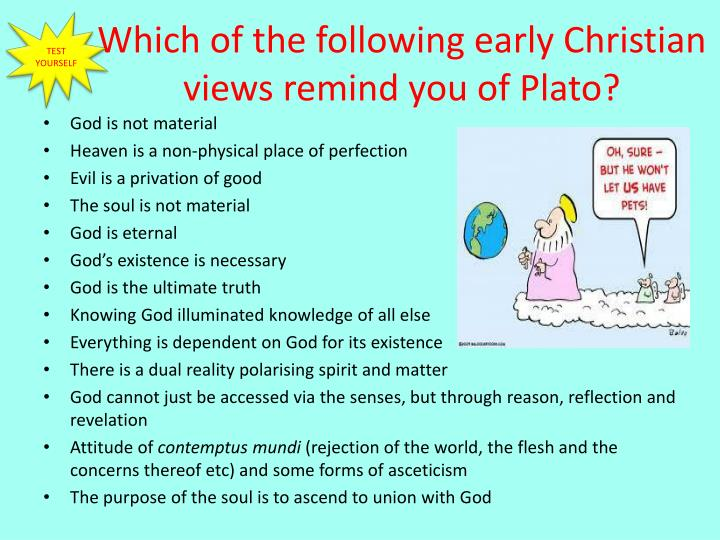 the influence of platos theories on chrisianity Theory of forms, platonic idealism, platonic realism main interests politics, metaphysics, science, logic, ethics plato influenced aristotle, just as socrates influenced plato but each man's influence moved in different areas after their deaths.