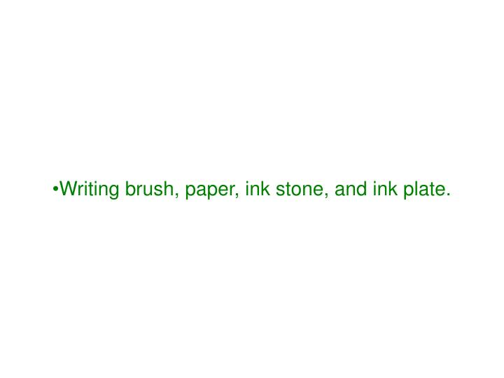 Writing brush, paper, ink stone, and ink plate.