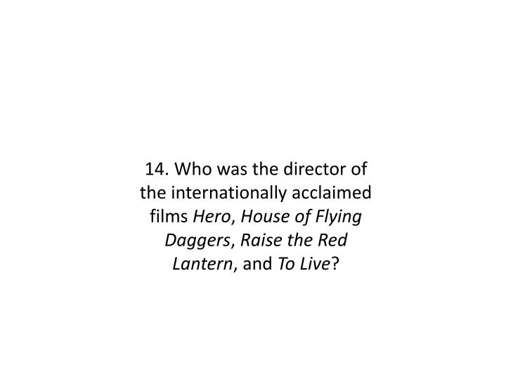 14. Who was the director of the internationally acclaimed films
