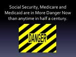 social security medicare and medicaid are in more danger now than anytime in half a century