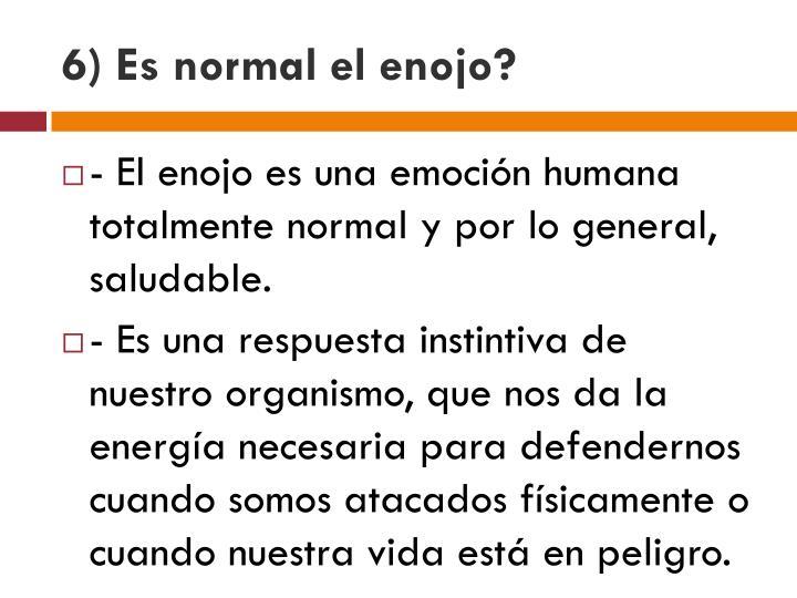 6) Es normal el enojo?