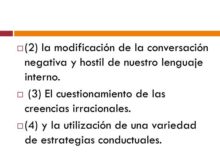 (2) la modificación de la conversación negativa y hostil de nuestro lenguaje interno.