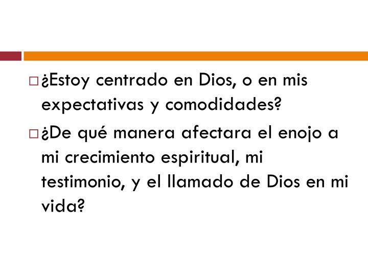 ¿Estoy centrado en Dios, o en mis expectativas y comodidades?