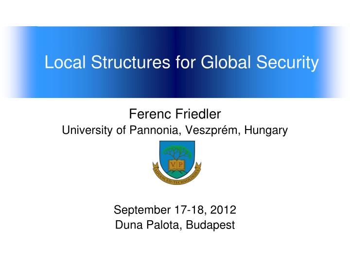 ferenc friedler university of pannonia veszpr m hungary september 17 18 2012 duna palota budape st n.