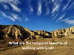 what are the temporal benefits of walking with god