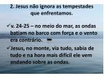 2 jesus n o ignora as tempestades que enfrentamos