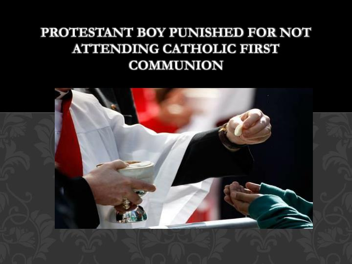 protestant boy punished for not attending catholic first communion n.