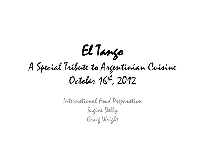 el tango a special tribute to argentinian cuisine october 16 th 2012 n.