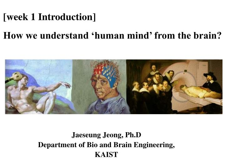 week 1 introduction how we understand human mind from the brain n.