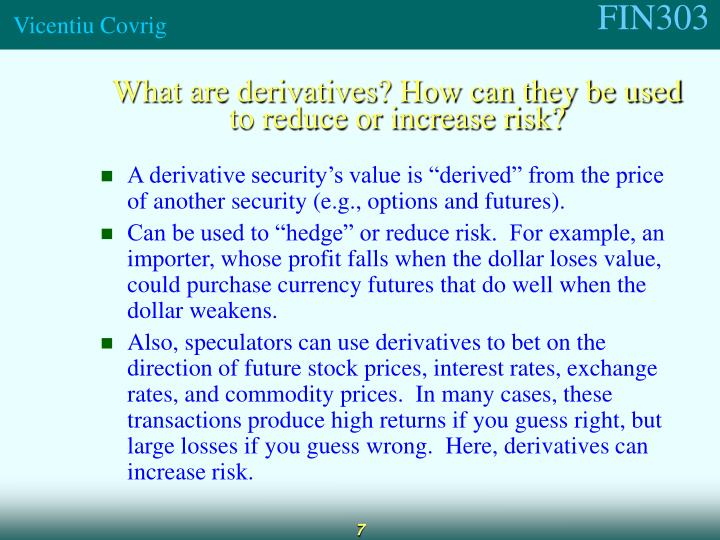 What are derivatives? How can they be used to reduce or increase risk?