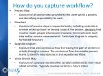 how do you capture workflow