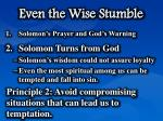 even the wise stumble4