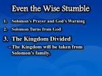 even the wise stumble5