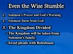even the wise stumble6