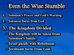 even the wise stumble7